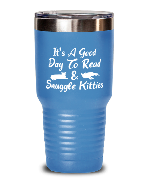 It's A Good Day To Read & Snuggle Kitties 30 oz Light Blue Drink Tumbler w/ Lid, Gift For Cat And Book Lovers, Tumblers & Water Glasses Gift For Her, Birthday Present Ideas For Cat And Book Lovers