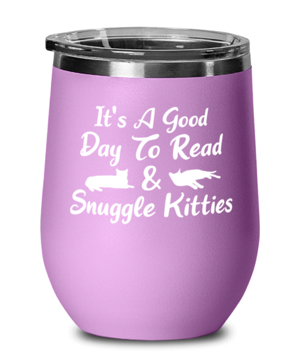 It's A Good Day To Read & Snuggle Kitties Light Purple Wine Tumbler w/ Lid, Gift For Cat And Book Lovers, Wine Glasses Gift For Her, Birthday Present Ideas For Cat And Book Lovers