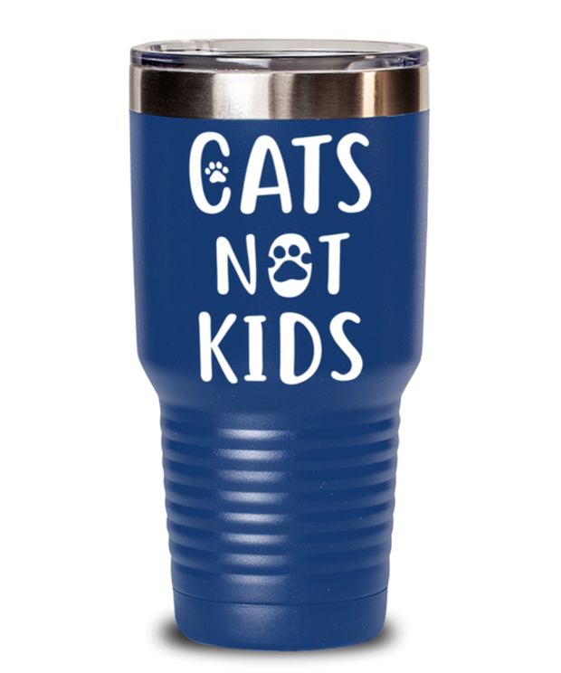 Cats Not Kids 30 oz Blue Drink Tumbler w/ Lid, Gift For Cat Lovers, Tumblers & Water Glasses Gift For Her, Sister, Friend, Birthday, Just Because Present Ideas For Cat Lovers