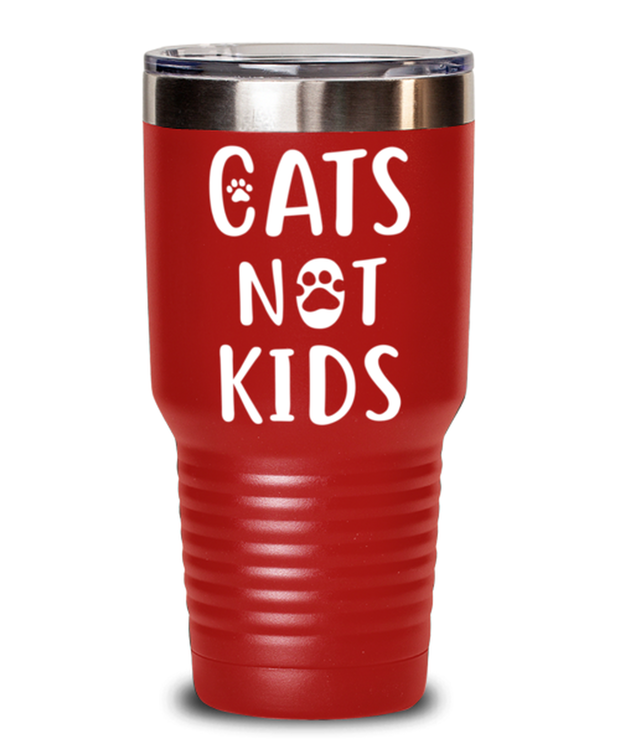 Cats Not Kids 30 oz Red Drink Tumbler w/ Lid, Gift For Cat Lovers, Tumblers & Water Glasses Gift For Her, Sister, Friend, Birthday, Just Because Present Ideas For Cat Lovers