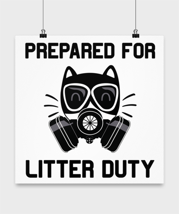 Prepared For Litter Duty High Gloss Poster 16 in x 16 in, Gift For Cat Lovers, Posters & Prints Gift For Him, Her, Birthday, Just Because Present Ideas For Cat Lovers