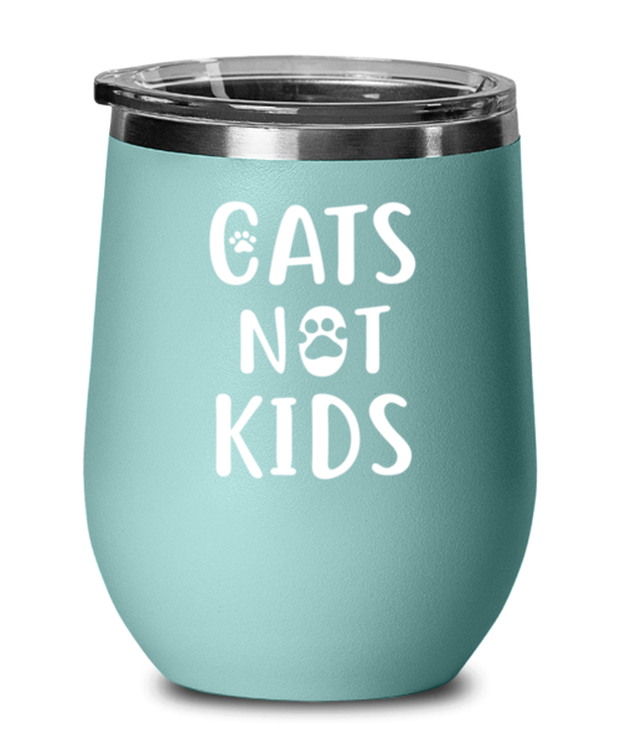 Cats Not Kids Teal Insulated Wine Tumbler w/ Lid, Gift For Cat Lovers, Wine Glasses Gift For Her, Sister, Friend, Birthday, Just Because Present Ideas For Cat Lovers