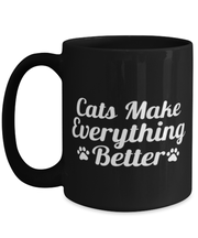 Cats Make Everything Better 15 oz Black Coffee Mug, Gift For Cat Lovers, Novelty Coffee Mugs Gift For Her, Birthday, Just Because Present Ideas For Cat Lovers