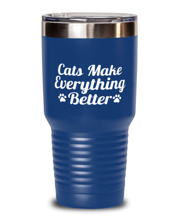 Cats Make Everything Better 30 oz Blue Drink Tumbler w/ Lid, Gift For Cat Lovers, Tumblers & Water Glasses Gift For Her, Birthday, Just Because Present Ideas For Cat Lovers