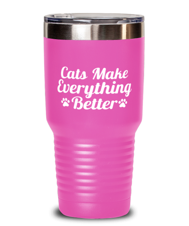 Cats Make Everything Better 30 oz Pink Drink Tumbler w/ Lid, Gift For Cat Lovers, Tumblers & Water Glasses Gift For Her, Birthday, Just Because Present Ideas For Cat Lovers