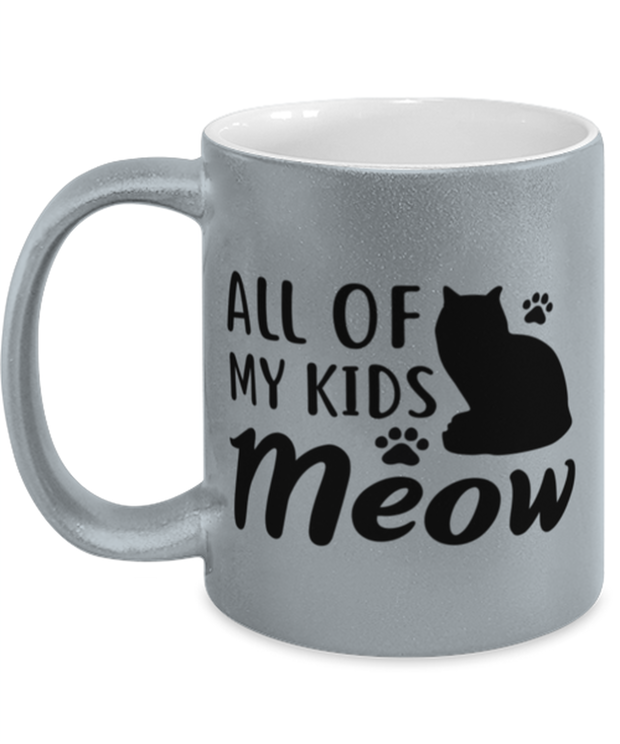 All Of My Kids Meow 11 oz Metallic Silver Mug, Gift For Cat Moms, Novelty Coffee Mugs Gift For Mom, Daughter, Sister, Friend, Mother's Day, Birthday Present Ideas For Cat Moms