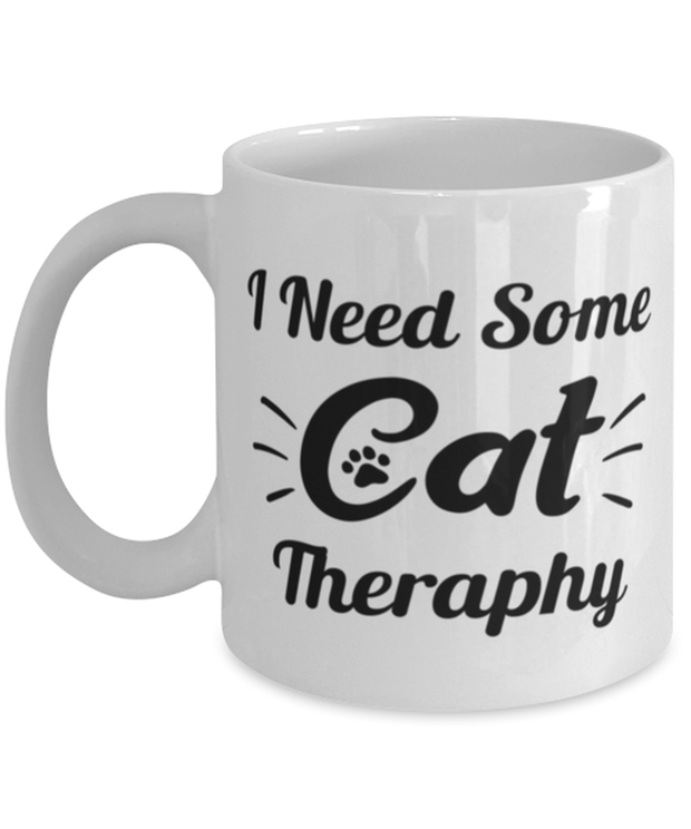 Need Cat Therapy 11 oz White Coffee Mug, Gift For Cat Lovers, Novelty Coffee Mugs Gift For Mom, Daughter, Sister, Friend, Birthday, Just Because Present Ideas For Cat Lovers