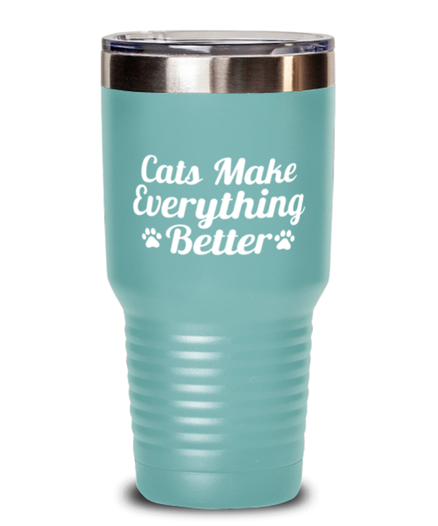 Cats Make Everything Better 30 oz Teal Drink Tumbler w/ Lid, Gift For Cat Lovers, Tumblers & Water Glasses Gift For Her, Birthday, Just Because Present Ideas For Cat Lovers