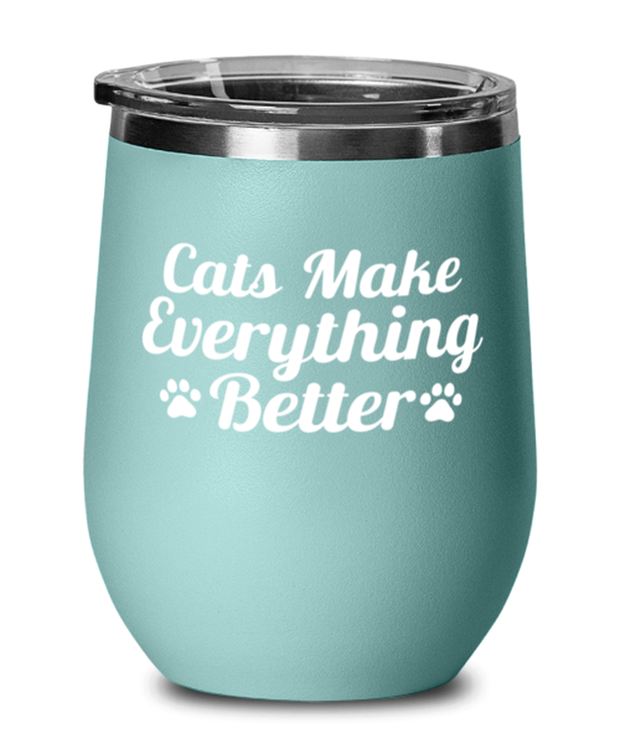 Cats Make Everything Better Teal Insulated Wine Tumbler w/ Lid, Gift For Cat Lovers, Wine Glasses Gift For Her, Birthday, Just Because Present Ideas For Cat Lovers