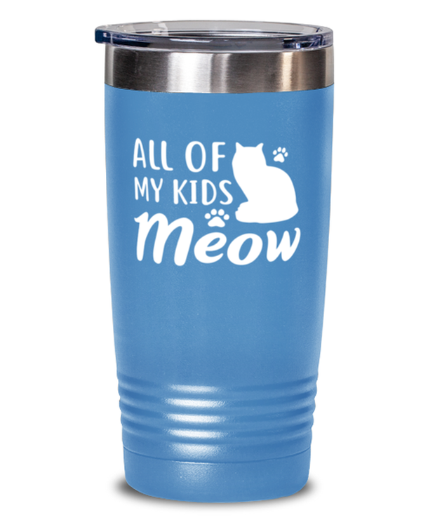 All Of My Kids Meow 20 oz Light Blue Drink Tumbler w/ Lid, Gift For Cat Moms, Tumblers & Water Glasses Gift For Mom, Daughter, Sister, Friend, Mother's Day, Birthday Present Ideas For Cat Moms