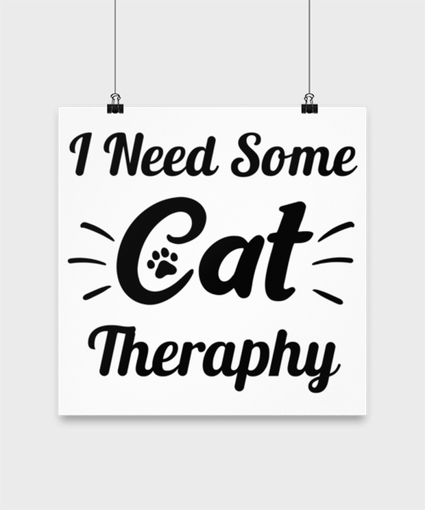 Need Cat Therapy High Gloss Poster 14 in x 14 in, Gift For Cat Lovers, Posters & Prints Gift For Mom, Daughter, Sister, Friend, Birthday, Just Because Present Ideas For Cat Lovers