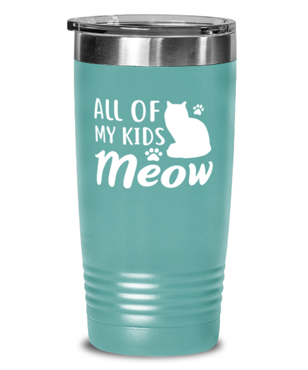 All Of My Kids Meow 20 oz Teal Drink Tumbler w/ Lid, Gift For Cat Moms, Tumblers & Water Glasses Gift For Mom, Daughter, Sister, Friend, Mother's Day, Birthday Present Ideas For Cat Moms