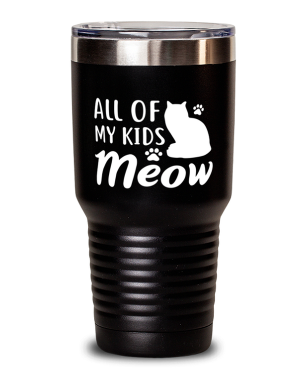 All Of My Kids Meow 30 oz Black Drink Tumbler w/ Lid, Gift For Cat Moms, Tumblers & Water Glasses Gift For Mom, Daughter, Sister, Friend, Mother's Day, Birthday Present Ideas For Cat Moms