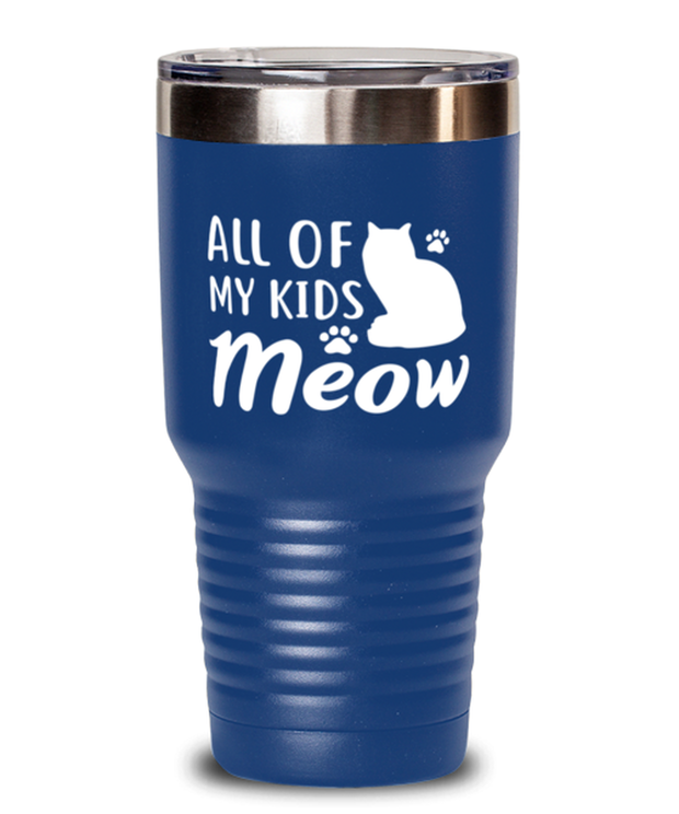 All Of My Kids Meow 30 oz Blue Drink Tumbler w/ Lid, Gift For Cat Moms, Tumblers & Water Glasses Gift For Mom, Daughter, Sister, Friend, Mother's Day, Birthday Present Ideas For Cat Moms