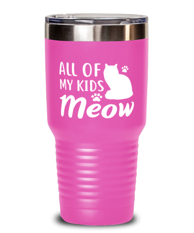 All Of My Kids Meow 30 oz Pink Drink Tumbler w/ Lid, Gift For Cat Moms, Tumblers & Water Glasses Gift For Mom, Daughter, Sister, Friend, Mother's Day, Birthday Present Ideas For Cat Moms