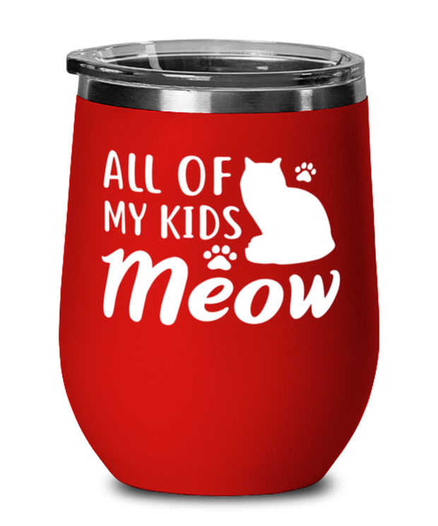 All Of My Kids Meow Red Insulated Wine Tumbler w/ Lid, Gift For Cat Moms, Wine Glasses Gift For Mom, Daughter, Sister, Friend, Mother's Day, Birthday Present Ideas For Cat Moms