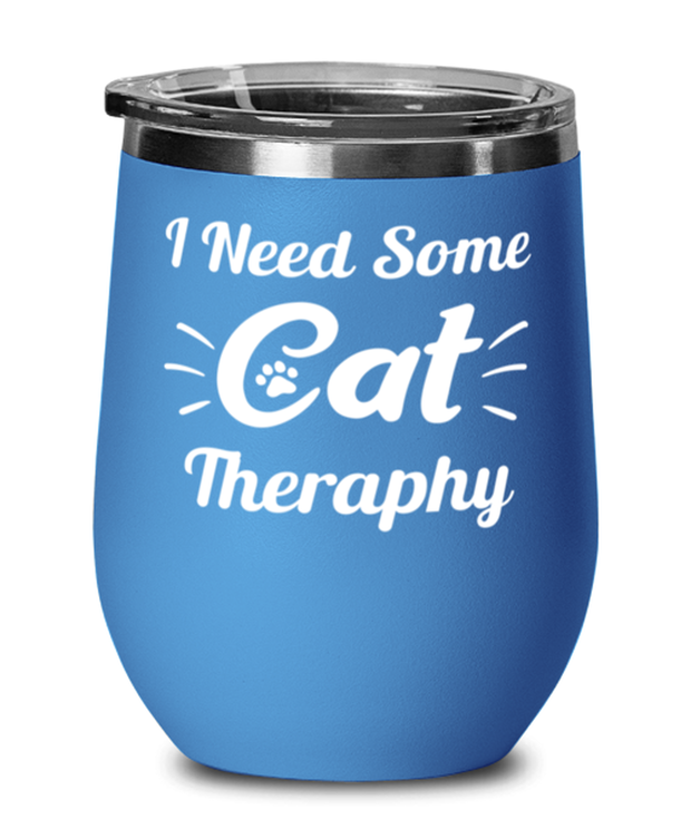 Need Cat Therapy Blue Insulated Wine Tumbler w/ Lid, Gift For Cat Lovers, Wine Glasses Gift For Mom, Daughter, Sister, Friend, Birthday, Just Because Present Ideas For Cat Lovers