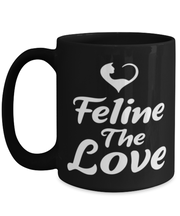 Feline The Love 15 oz Black Coffee Mug, Gift For Cat Lovers, Novelty Coffee Mugs Gift For Mom, Daughter, Sister, Friend, Birthday, Just Because Present Ideas For Cat Lovers