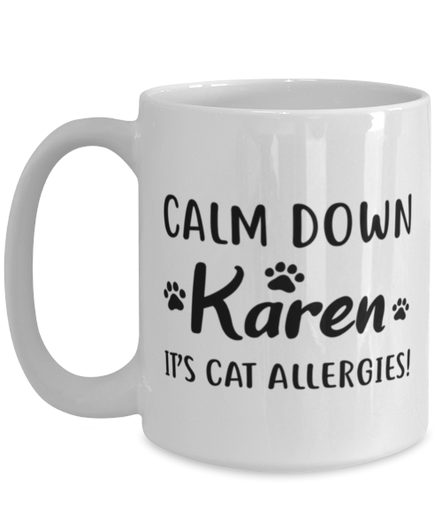 Calm Down Karen It's Cat Allergies 15 oz White Coffee Mug, Gift For Cat Lovers, Novelty Coffee Mugs Gift For Him, Her, Birthday, Just Because Present Ideas For Cat Lovers