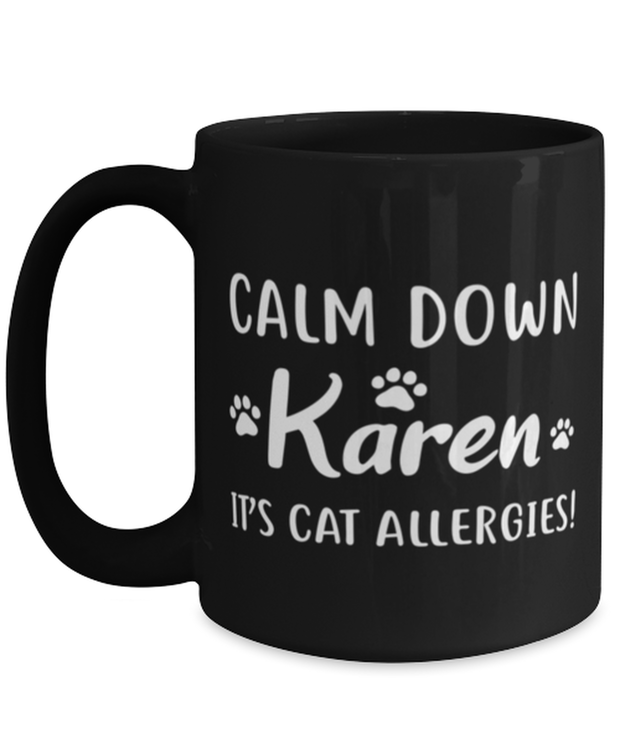 Calm Down Karen It's Cat Allergies 15 oz Black Coffee Mug, Gift For Cat Lovers, Novelty Coffee Mugs Gift For Him, Her, Birthday, Just Because Present Ideas For Cat Lovers