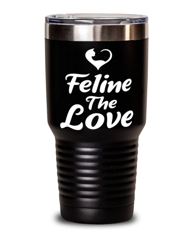 Feline The Love 30 oz Black Drink Tumbler w/ Lid, Gift For Cat Lovers, Tumblers & Water Glasses Gift For Mom, Daughter, Sister, Friend, Birthday, Just Because Present Ideas For Cat Lovers