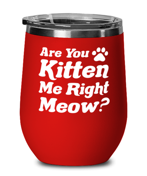 Are You Kitten Me Right Meow Red Insulated Wine Tumbler w/ Lid, Gift For Cat Lovers, Wine Glasses Gift For Her, Birthday, Just Because Present Ideas For Cat Lovers