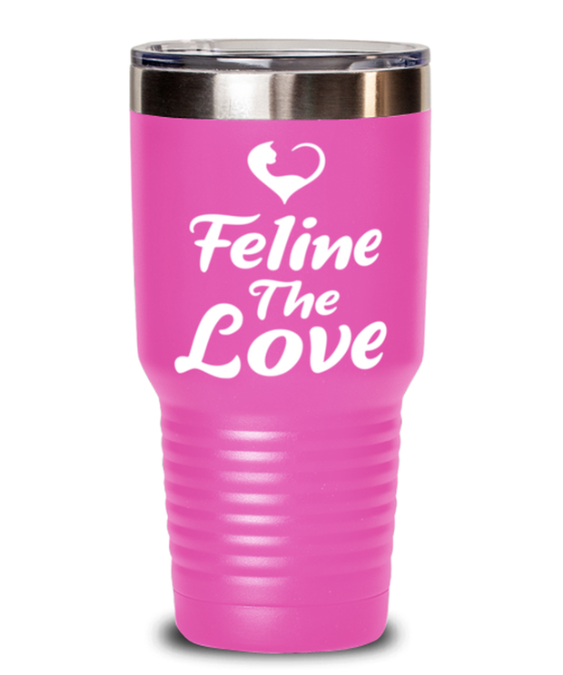 Feline The Love 30 oz Pink Drink Tumbler w/ Lid, Gift For Cat Lovers, Tumblers & Water Glasses Gift For Mom, Daughter, Sister, Friend, Birthday, Just Because Present Ideas For Cat Lovers