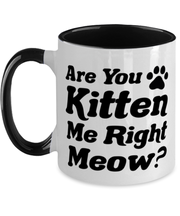 Are You Kitten Me Right Meow 11oz Black Two Tone Coffee Mug, Gift For Cat Lovers, Novelty Coffee Mugs Gift For Her, Birthday, Just Because Present Ideas For Cat Lovers