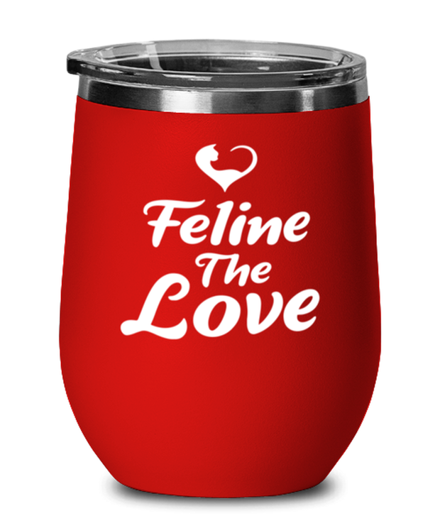 Feline The Love Red Insulated Wine Tumbler w/ Lid, Gift For Cat Lovers, Wine Glasses Gift For Mom, Daughter, Sister, Friend, Birthday, Just Because Present Ideas For Cat Lovers