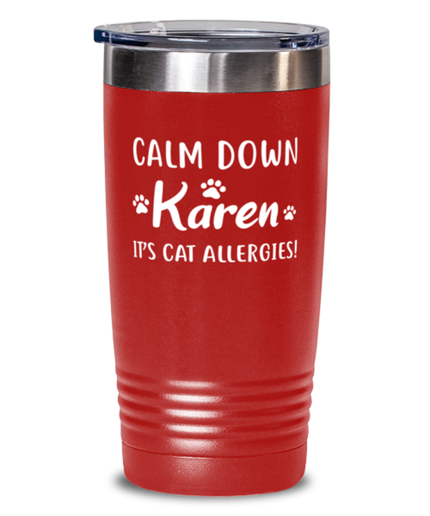 Calm Down Karen It's Cat Allergies 20 oz Red Drink Tumbler w/ Lid, Gift For Cat Lovers, Tumblers & Water Glasses Gift For Him, Her, Birthday, Just Because Present Ideas For Cat Lovers