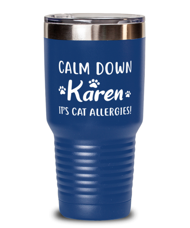 Calm Down Karen It's Cat Allergies 30 oz Blue Drink Tumbler w/ Lid, Gift For Cat Lovers, Tumblers & Water Glasses Gift For Him, Her, Birthday, Just Because Present Ideas For Cat Lovers