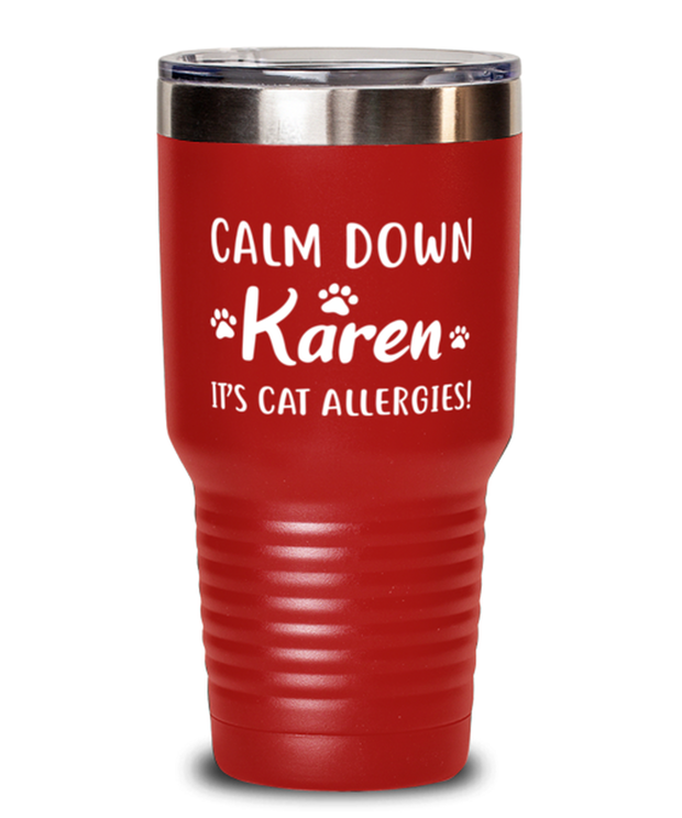 Calm Down Karen It's Cat Allergies 30 oz Red Drink Tumbler w/ Lid, Gift For Cat Lovers, Tumblers & Water Glasses Gift For Him, Her, Birthday, Just Because Present Ideas For Cat Lovers