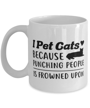 I Pet Cats Punching People Frowned Upon 11 oz White Coffee Mug, Gift For Cat Lovers, Novelty Coffee Mugs Gift For Her, Him, Birthday, Just Because Present Ideas For Cat Lovers