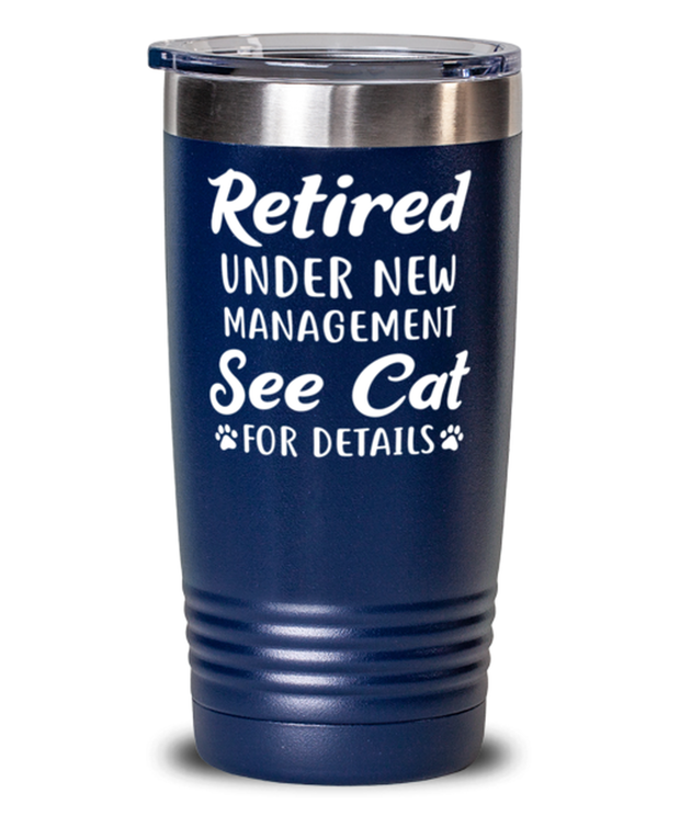 Retired Under New Management See Cat 20 oz Blue Drink Tumbler w/ Lid, Gift For Retired Cat Lovers, Tumblers & Water Glasses Gift For Her, Him, Retirement Present Ideas For Retired Cat Lovers
