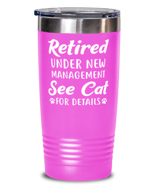 Retired Under New Management See Cat 20 oz Pink Drink Tumbler w/ Lid, Gift For Retired Cat Lovers, Tumblers & Water Glasses Gift For Her, Him, Retirement Present Ideas For Retired Cat Lovers