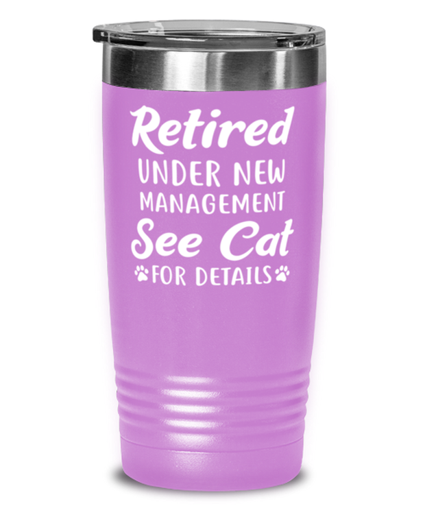 Retired Under New Management See Cat 20 oz Light Purple Drink Tumbler w/ Lid, Gift For Retired Cat Lovers, Tumblers & Water Glasses Gift For Her, Him, Retirement Present Ideas For Retired Cat Lovers