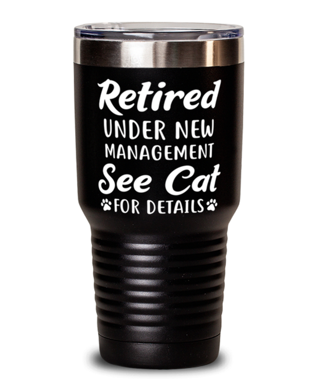 Retired Under New Management See Cat 30 oz Black Drink Tumbler w/ Lid, Gift For Retired Cat Lovers, Tumblers & Water Glasses Gift For Her, Him, Retirement Present Ideas For Retired Cat Lovers