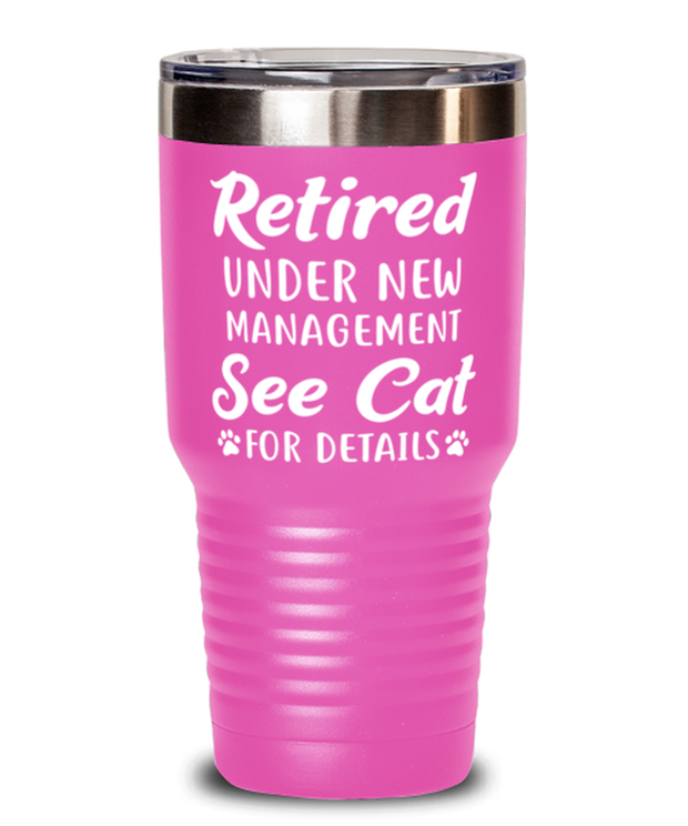 Retired Under New Management See Cat 30 oz Pink Drink Tumbler w/ Lid, Gift For Retired Cat Lovers, Tumblers & Water Glasses Gift For Her, Him, Retirement Present Ideas For Retired Cat Lovers