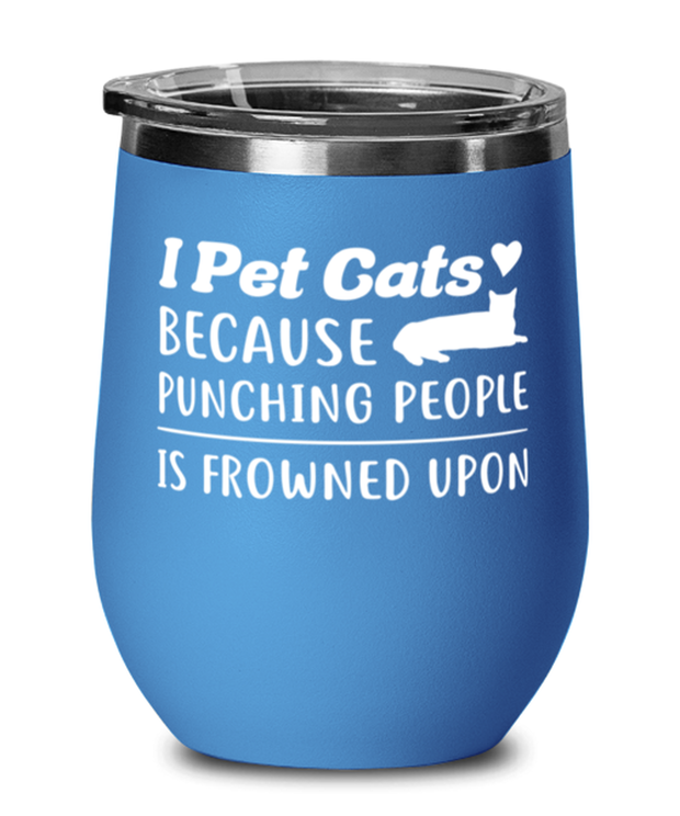 I Pet Cats Punching People Frowned Upon Blue Insulated Wine Tumbler w/ Lid, Gift For Cat Lovers, Wine Glasses Gift For Her, Him, Birthday, Just Because Present Ideas For Cat Lovers