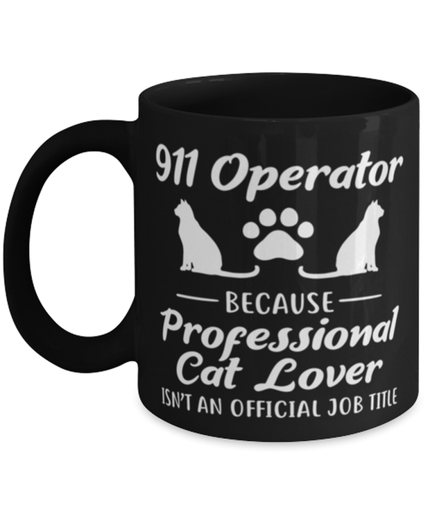 911 Operator Because Prof Cat Lover 11 oz Black Coffee Mug, Gift For Cat Loving 911 Operators, Novelty Coffee Mugs Gift For Her,,  Present Ideas For Cat Loving 911 Operators