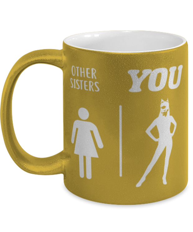 Other Sisters YOU 11 oz Metallic Gold Mug, Gift For Cat Loving Sisters, Novelty Coffee Mugs Gift For Sister, Birthday, Just Because Present Ideas For Cat Loving Sisters