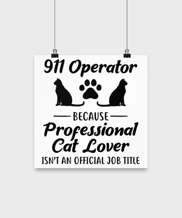 911 Operator Because Prof Cat Lover High Gloss Poster 12 in x 12 in, Gift For Cat Loving 911 Operators, Posters & Prints Gift For Her,,  Present Ideas For Cat Loving 911 Operators