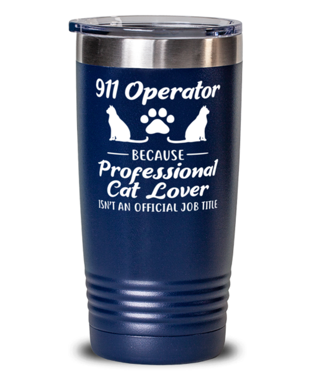 911 Operator Because Prof Cat Lover 20 oz Blue Drink Tumbler w/ Lid, Gift For Cat Loving 911 Operators, Tumblers & Water Glasses Gift For Her,,  Present Ideas For Cat Loving 911 Operators