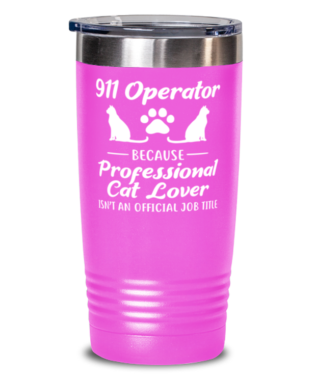 911 Operator Because Prof Cat Lover 20 oz Pink Drink Tumbler w/ Lid, Gift For Cat Loving 911 Operators, Tumblers & Water Glasses Gift For Her,,  Present Ideas For Cat Loving 911 Operators