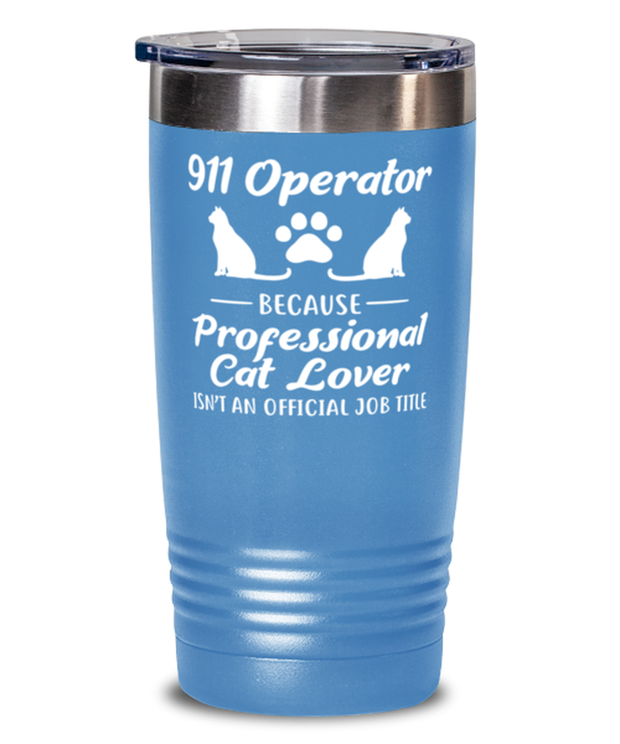911 Operator Because Prof Cat Lover 20 oz Light Blue Drink Tumbler w/ Lid, Gift For Cat Loving 911 Operators, Tumblers & Water Glasses Gift For Her,,  Present Ideas For Cat Loving 911 Operators