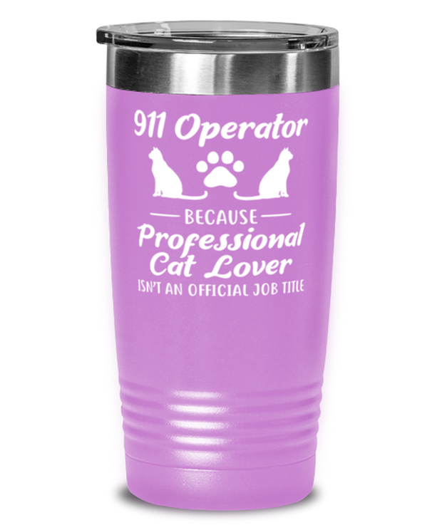 911 Operator Because Prof Cat Lover 20 oz Light Purple Drink Tumbler w/ Lid, Gift For Cat Loving 911 Operators, Tumblers & Water Glasses Gift For Her,,  Present Ideas For Cat Loving 911 Operators