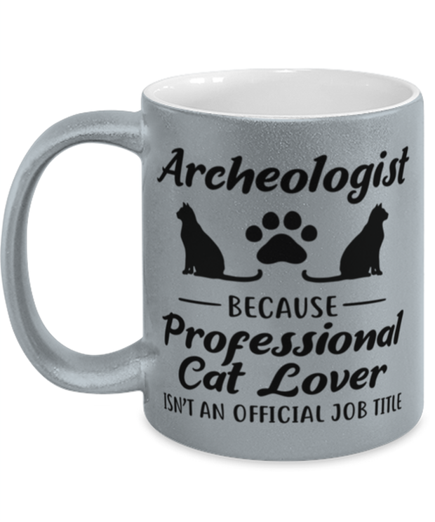Archeologist Assistant Prof Cat Lover 11 oz Metallic Silver Mug, Gift For Cat Loving Archeologists, Novelty Coffee Mugs Gift For Her, Him,  Present Ideas For Cat Loving Archeologists