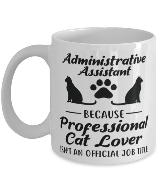 Admin Assistant Prof Cat Lover 11 oz White Coffee Mug, Gift For Cat Loving Admin Assistants, Novelty Coffee Mugs Gift For Her,  Present Ideas For Cat Loving Admin Assistants