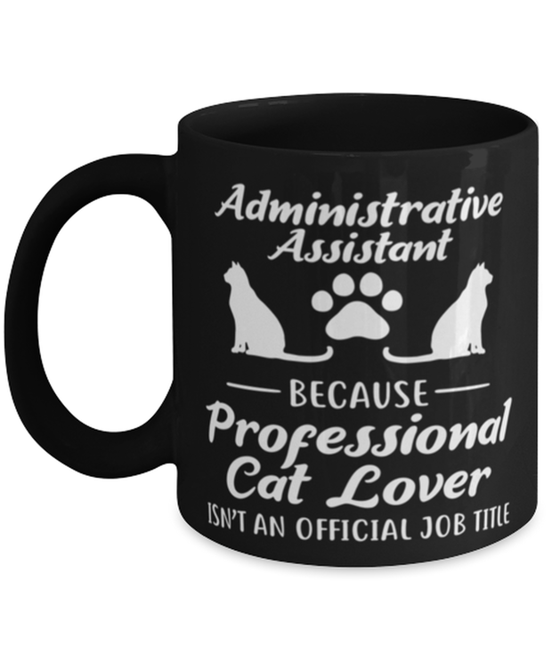 Admin Assistant Prof Cat Lover 11 oz Black Coffee Mug, Gift For Cat Loving Admin Assistants, Novelty Coffee Mugs Gift For Her,  Present Ideas For Cat Loving Admin Assistants