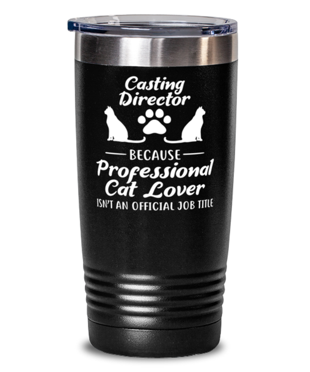 Casting Director Prof Cat Lover 20 oz Black Drink Tumbler w/ Lid, Gift For Cat Loving Casting Directors, Tumblers & Water Glasses Gift For Her, Him,  Present Ideas For Cat Loving Casting Directors